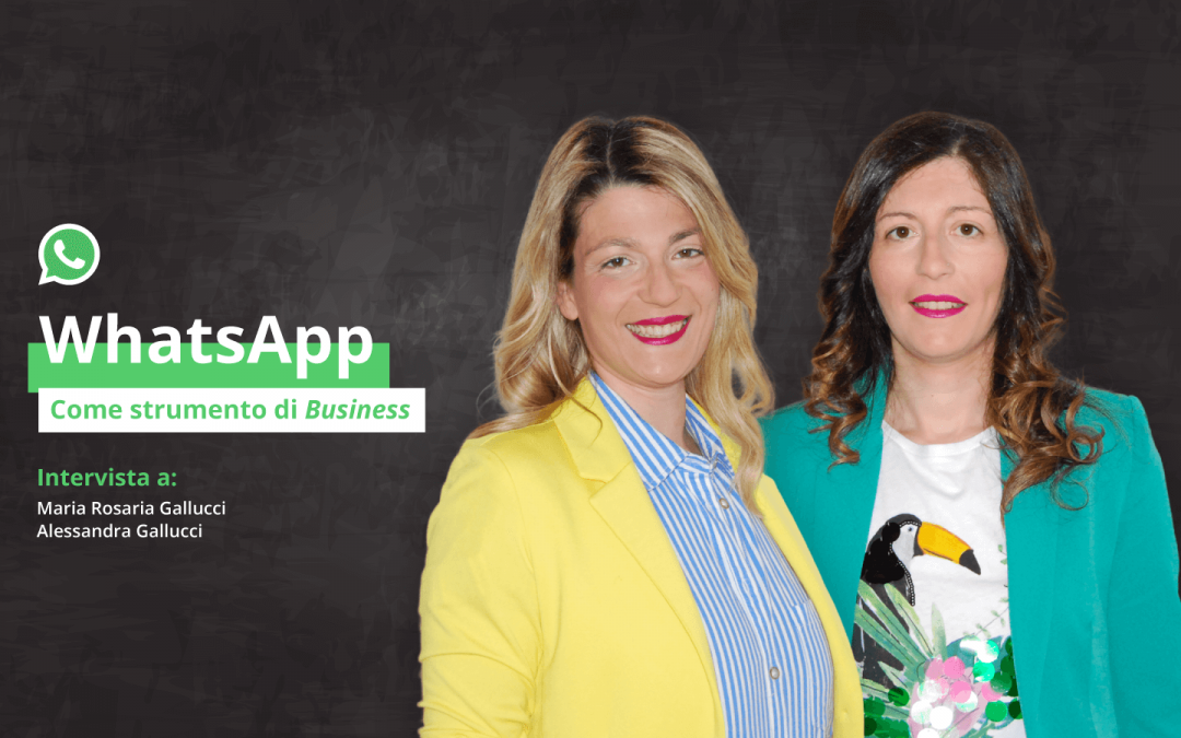 WhatsApp come strumento di Business: intervista a Maria Rosaria e Alessandra Gallucci