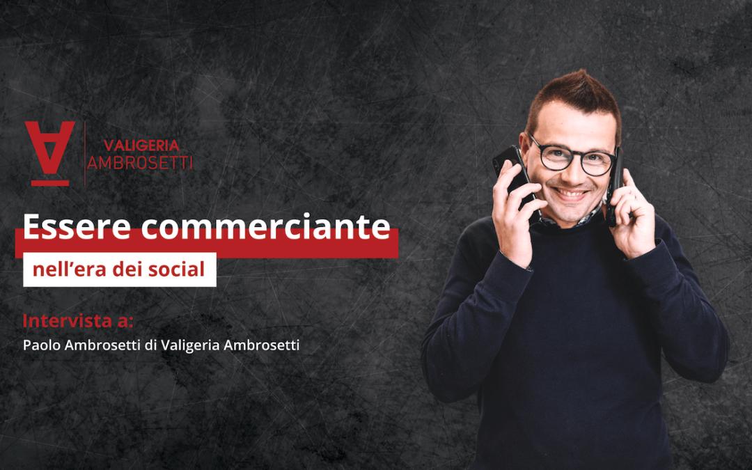Essere commerciante nell'era dei social: intervista a Paolo Ambrosetti